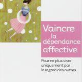 « vaincre la dépendance affective »